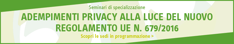 Adempimenti privacy alla luce del nuovo regolamento UE n. 679/2016