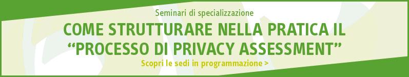 """Come strutturare nella pratica il """"processo di privacy assessment"""""""