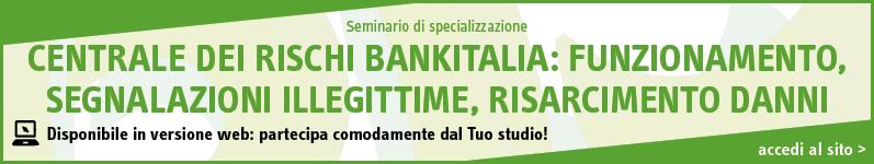 Centrale dei rischi Bankitalia: funzionamento, segnalazioni illegittime, risarcimento danni