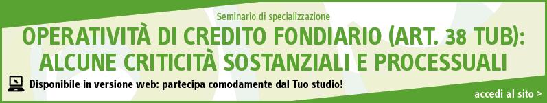 Operatività di credito fondiario (art. 38 TUB): alcune criticità sostanziali e processuali